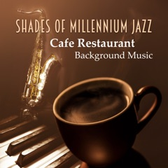 Shades of Millennium Jazz: Cafe Restaurant Background Music - The Best of Smooth Jazz Saxophone, Mood Music & Relaxing Piano Songs