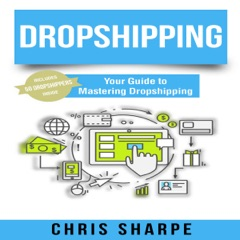 Dropshipping: Your Guide to Mastering Dropshipping (Unabridged)