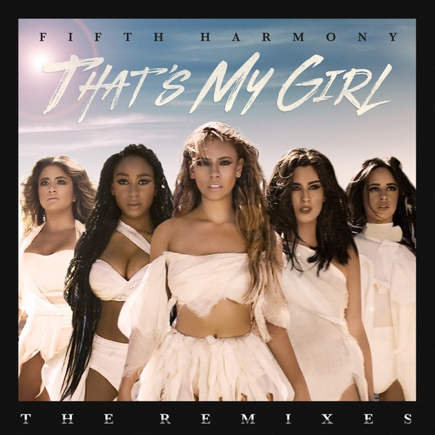 thats my girl remixes ep by fifth harmony on apple music