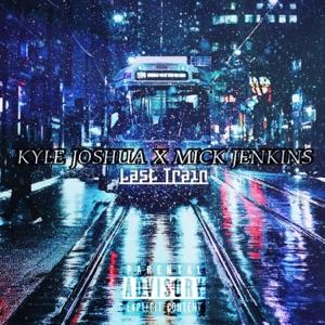 Kyle Joshua & Mick Jenkins - Last Train