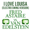 I Love Louisa Fred Astaire vs Van Edelsteyn Electro Swing Version Single