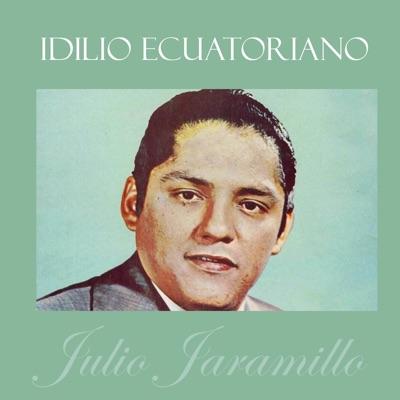 Idilio Ecuatoriano: Julio Jaramillo - Julio Jaramillo