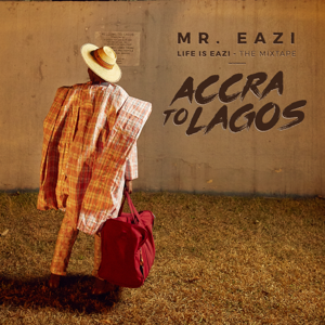 Mr Eazi - Life Is Eazi, Vol. 1 - Accra To Lagos