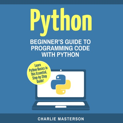 Python: Beginner's Guide to Programming Code with Python (Unabridged)