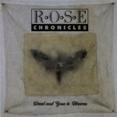 Rose Chronicles - Dead and Gone to Heaven