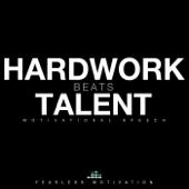Hard Work Beats Talent (Motivational Speech)