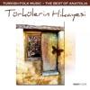 Türkülerin Hikayesi Turkish Folk Music The Best Of Anatolia