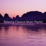 Relaxing Classical Music Playlist: 14 Smooth and Relaxing Classical Pieces