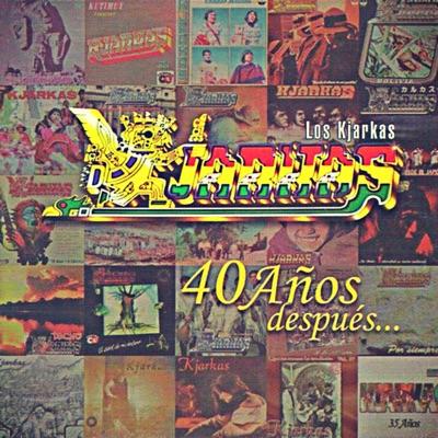40 Años - Los Kjarkas