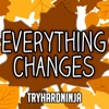 Everything Changes - Single, TryHardNinja