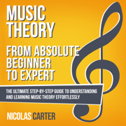 Download Music Theory: from Absolute Beginner to Expert: The Ultimate Step-by-Step Guide to Understanding and Learning Music Theory Effortlessly (Unabridged) Audio Book