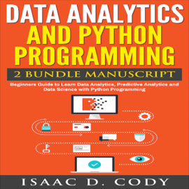 Data Analytics and Python Programming: 2 Bundle Manuscript: Beginners Guide to Learn Data Analytics, Predictive Analytics and Data Science with Python Programming (Unabridged) audiobook