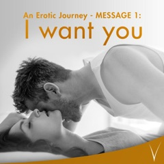 An Erotic Journey, Message 1: I Want You (Erotic Audio for Women)