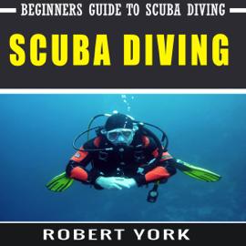 Scuba Diving: Beginners' Guide to Scuba Diving (Unabridged) audiobook