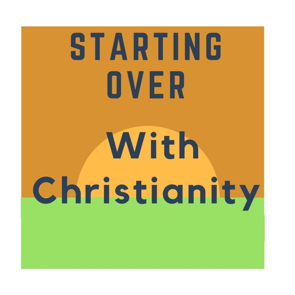 Starting Over With Christianity