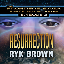 Resurrection: Frontiers Saga, Part 2: Rogue Castes Series, Episode 3 (Unabridged) audiobook