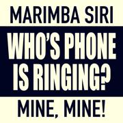 Who's Phone Is Ringing (feat. Siri) [Whose, Mine] - Marimba Remix