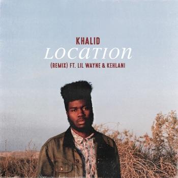 Khalid - Location Remix feat Lil Wayne  Kehlani  Single Album Reviews