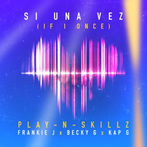 Si Una Vez (If I Once) [Spanglish Version] [feat. Frankie J, Becky G & Kap G] - Single Mp3 Download