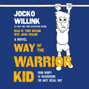 Download Way of the Warrior Kid: From Wimpy to Warrior the Navy SEAL Way (Unabridged) Audio Book