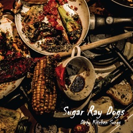 Dirty Kitchen Songs by Sugar Ray Dogs on Apple Music