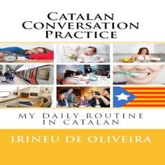 Catalan Conversation Practice: My Daily Routine in Catalan  (Unabridged)