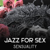 Jazz for Sex: Sensuality – Perfect Jazz Music for Nice Romantic Time, Lovely & Sensual Evening Dating