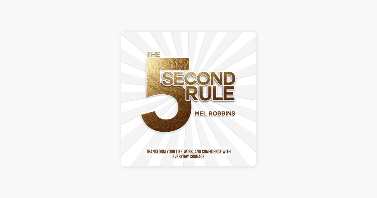 The 5 Second Rule: Transform your Life, Work, and Confidence with Everyday Courage (Unabridged) - Mel Robbins