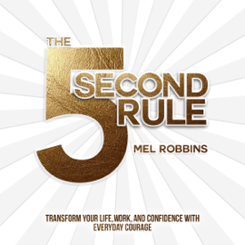 The 5 Second Rule: Transform your Life, Work, and Confidence with Everyday Courage (Unabridged) audiobook