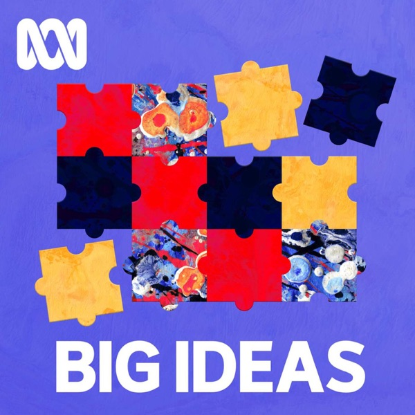 Big Ideas - Full program podcast