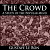 The Crowd: A Study of the Popular Mind (Unabridged) - Gustave Le Bon