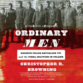 Ordinary Men: Reserve Police Battalion 101 and the Final Solution in Poland (Unabridged) audiobook