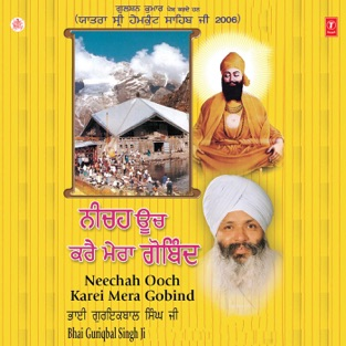 Neechah Ooch Karei Mera Gobind – Bhai Guriqbal Singh Ji