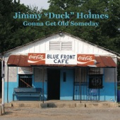 "Jimmy ""Duck"" Holmes - What's the Matter Now"