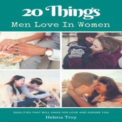 20 Things Men Love in Women: Qualities That Will Make Him Love and Admire You (Unabridged)