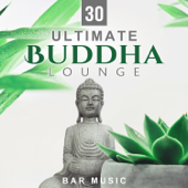 30 Ultimate Buddha Lounge Bar Music: Serenity Relaxation, Oriental Sounds Zone