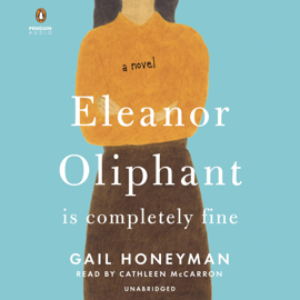 Eleanor Oliphant Is Completely Fine: A Novel (Unabridged) - Gail Honeyman MP3 Download