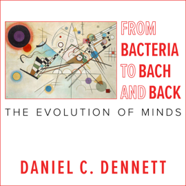 From Bacteria to Bach and Back: The Evolution of Minds (Unabridged) audiobook