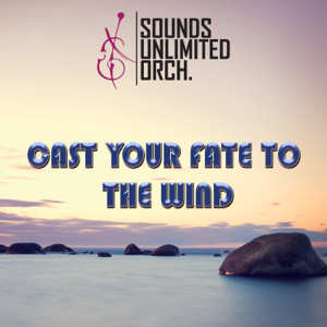 Sounds Unlimited Orchestra - CAST YOUR FATE TO THE WIND