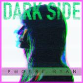 Dark Side - Phoebe Ryan