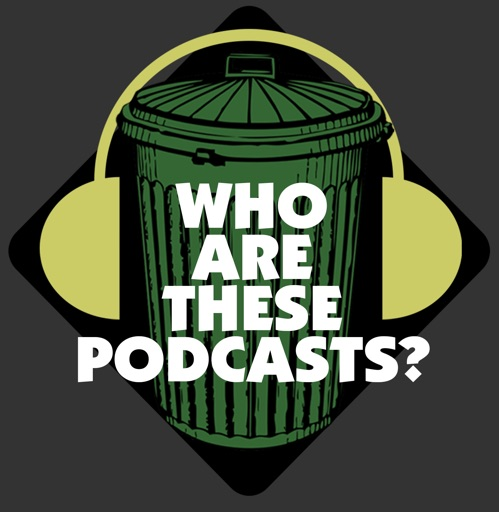 Cover image of Who Are These Podcasts?
