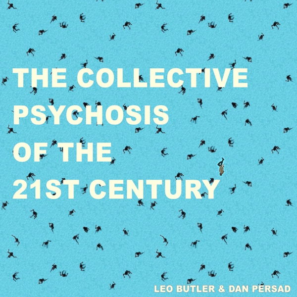 The Collective Psychosis of the 21st Century by Leo Butler & Dan Persad