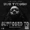 Supposed To (feat. Tee Grizzley) - Single, Duo Tycoon