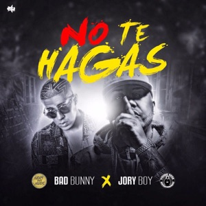 Jory Boy & Bad Bunny - No Te Hagas