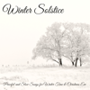 Winter Solstice – Peaceful and Slow Songs for Winter Time & Christmas Eve - Winter Solstice