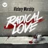 Radical Love - Victory Worship