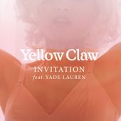 Invitation Feat. Yade Lauren Yellow Claw - Yellow Claw