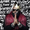 Rick Ross - Rather You Than Me Album