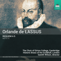 Choir of Girton College, Cambridge, Historic Brass of the Guildhall, London, Lucy Morrell & Gareth Wilson - De Lassus: Requiem à 5 & Motets artwork
