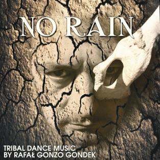 No Rain – Tribal Dance Music by Rafał Gonzo Gondek – Rafał Gonzo Gondek & Sound Therapy Masters